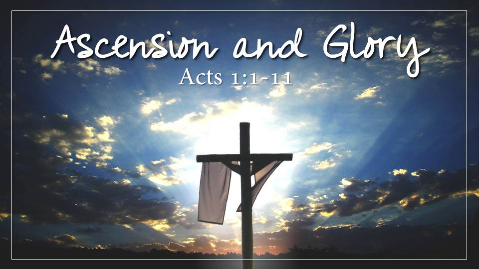 Ascension and Glory Sermon from our Passion Week Sermon Series