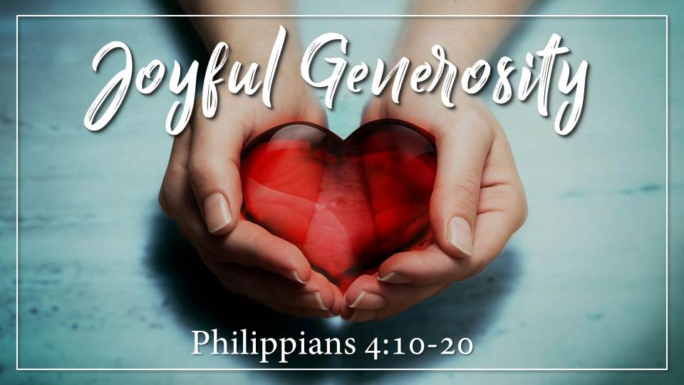 Joyful Generosity Sermon from our Building a Joyful Church Sermon Series. Philippians 4:10-20