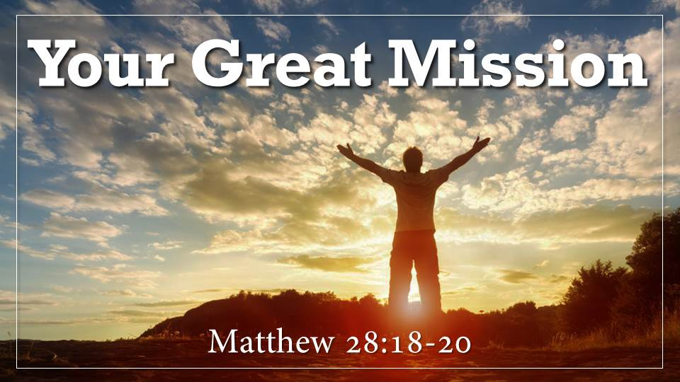 """Your Great Mission Sermon__What on Earth Am I here For? from our """"Why Did God Create Me? Sermon Series, Matthew 28:18-20"""