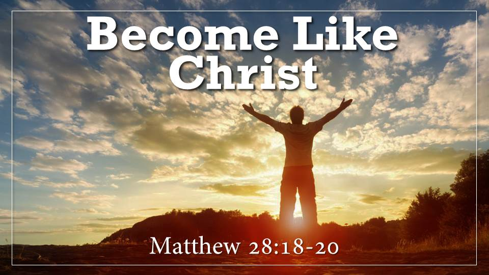 "Become Like Christ Sermon_What on Earth Am I here For? from our ""Why Did God Create Me? Sermon Series, Matthew 28:18-20"