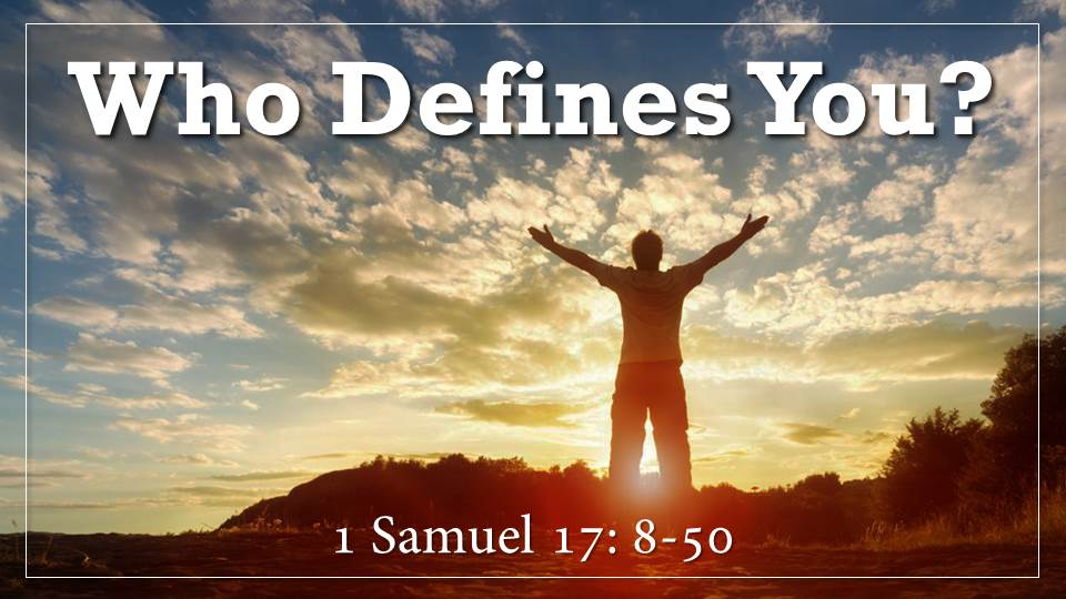 "Who Defines You? Sermon_What on Earth Am I here For? from our ""Why Did God Create Me? Sermon Series, 1 Samuel 17:8-50"