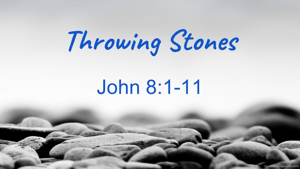 Throwing Stones_from The Who Is Jesus? Sermon Series, John 8:1-11