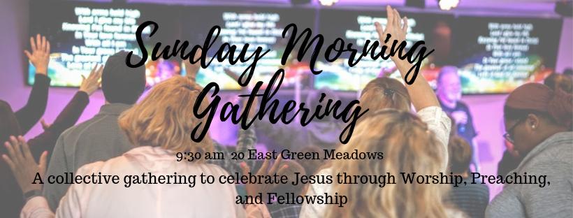 Sunday Morning Gathering. Sunday Mornings at 9:30 am