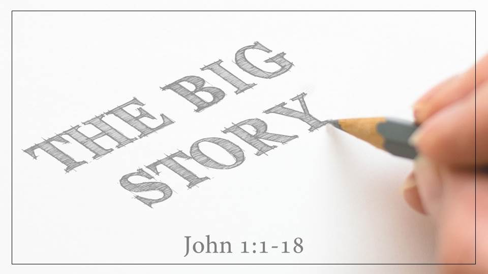 The Big Story_from The Big Story Sermon Series, John 1:1-18