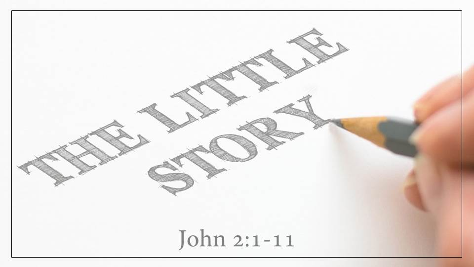 The Little Story_from The Who Is Jesus? Sermon Series, John 2:1-11