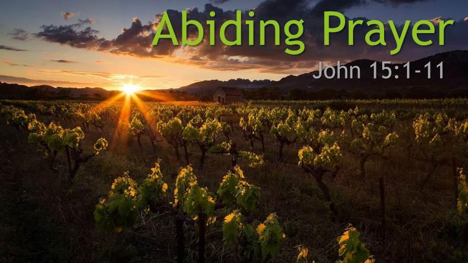 Abiding Prayer_from the deeper experience of Him through prayer sermon series, John 15:1-11