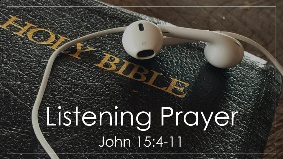 Listening Prayer_from the deeper experience of Him through prayer sermon series, John 15:4-11