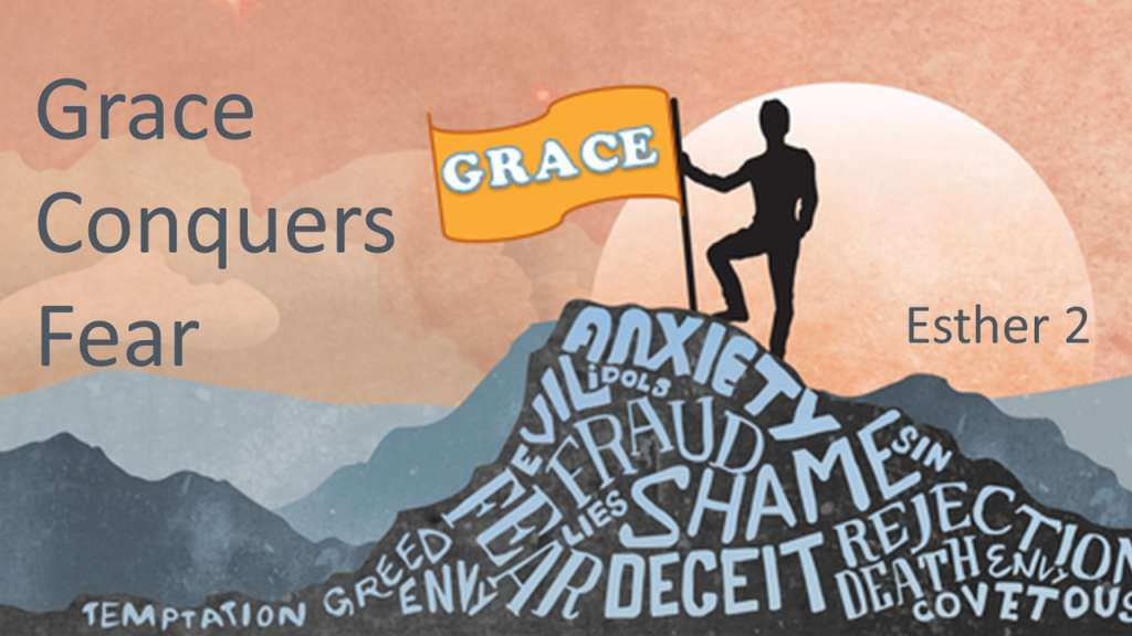 "Grace Conquers Fear_from the ""Where is God in this Crazy World?"" sermon series, Esther"