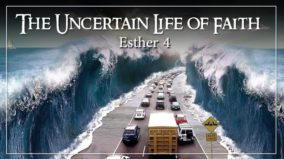 "The Uncertain Life of Faith_from the ""Where is God in this Crazy World?"" sermon series, Esther 4"