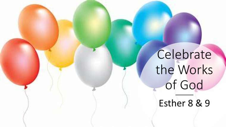 "Celebrate the Works of God__from the ""Where is God in this Crazy World?"" sermon series, Esther 8-9"