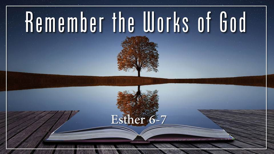 "Remember the Works of God__from the ""Where is God in this Crazy World?"" sermon series, Esther 6-7"