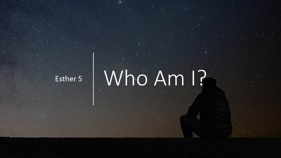 "Who Am I?_from the ""Where is God in this Crazy World?"" sermon series, Esther 5"