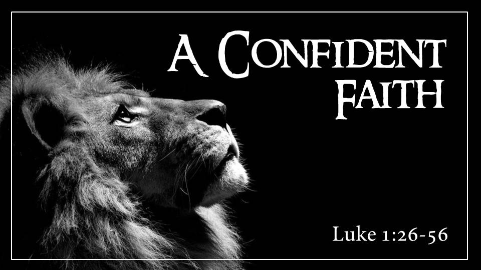 "A Confident Faith from the ""Jesus, the Light of the World"" sermon series, Luke 1:26-56"