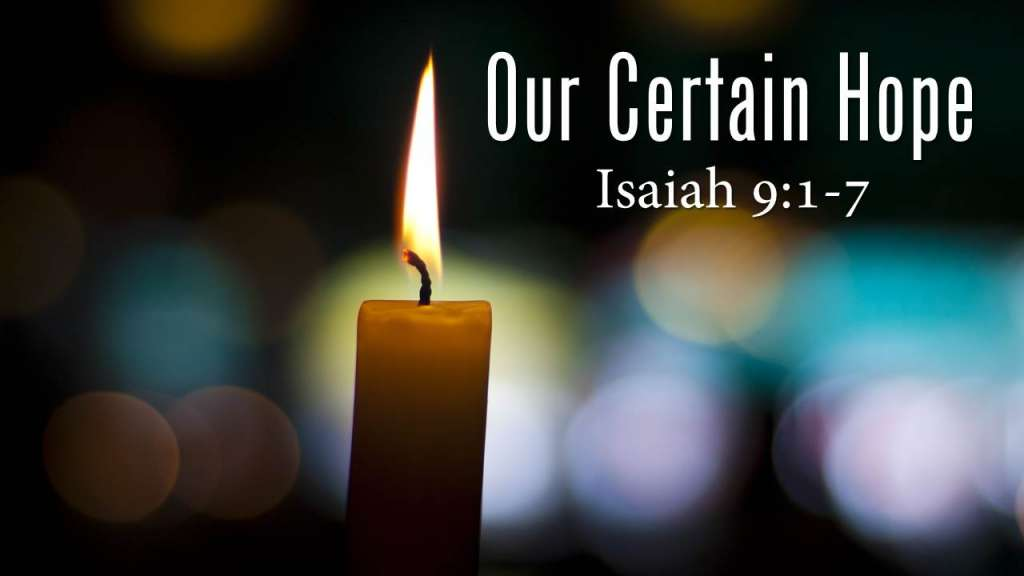 "Our Certain Hope from the ""Jesus, the Light of the World"" sermon series, Isaiah 9:1-7"