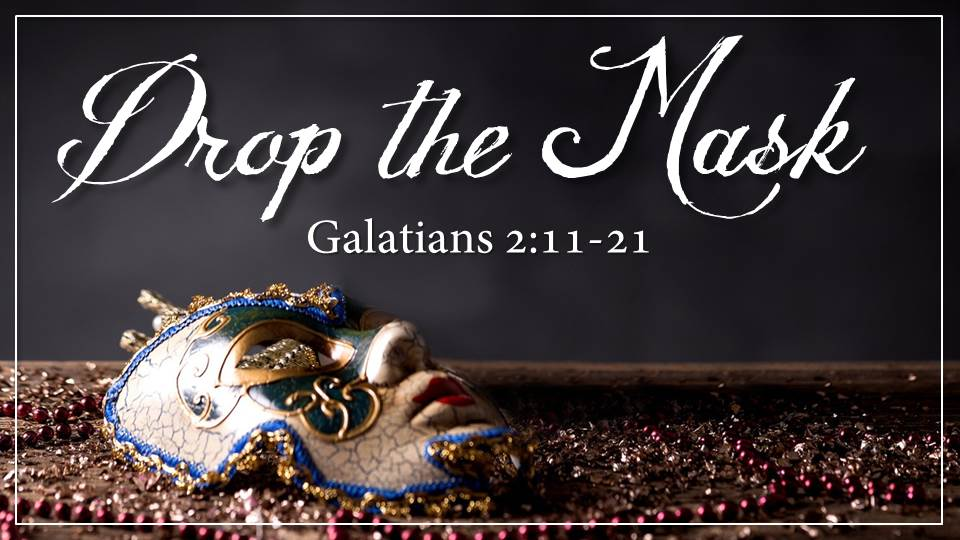 """Drop the Mask"" from the Jesus Means Freedom sermon series, Galatians 2:11-21"