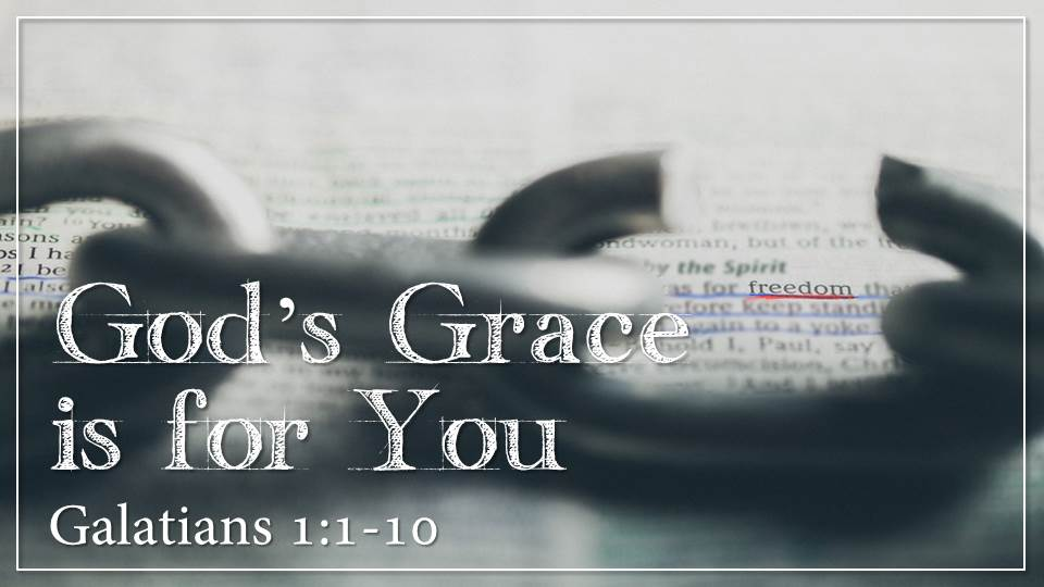 """God's Grace is for You"" from the Jesus Means Freedom sermon series, Galatians 1:1-10"