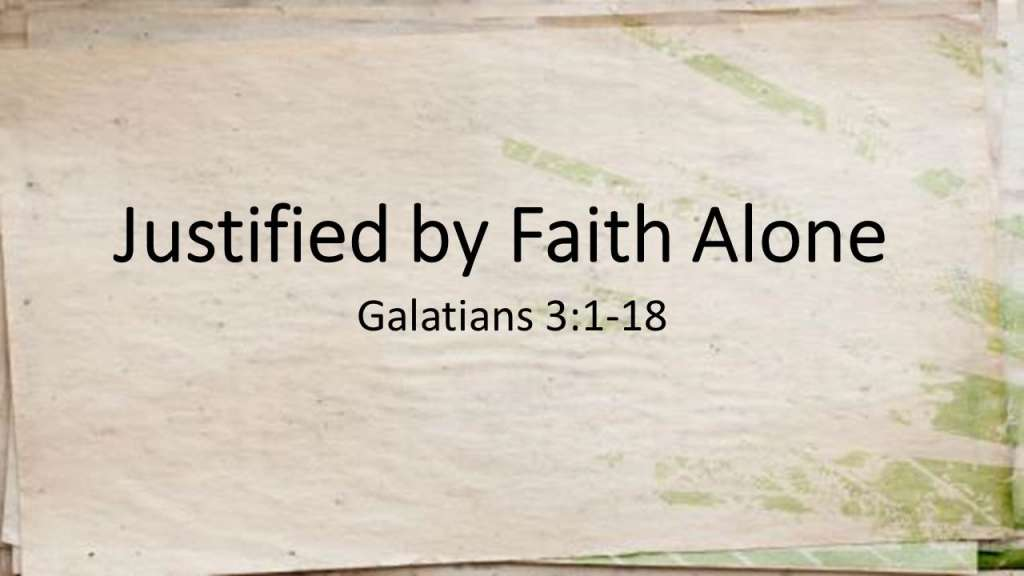 """Justified by Faith Alone"" from the Jesus Means Freedom sermon series, Galatians 3:1-18"