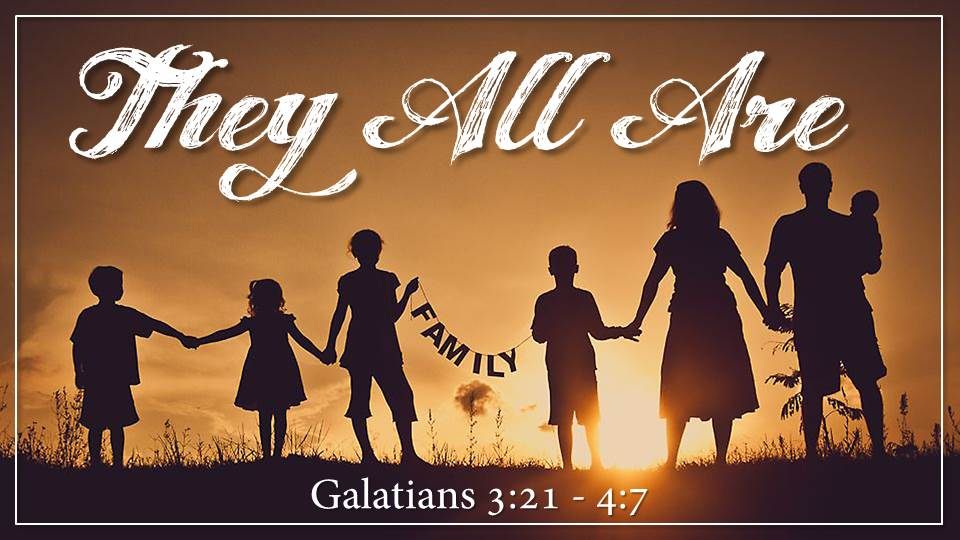 """They All Are"" from the Jesus Means Freedom sermon series, Galatians 3:21 - 4:7"