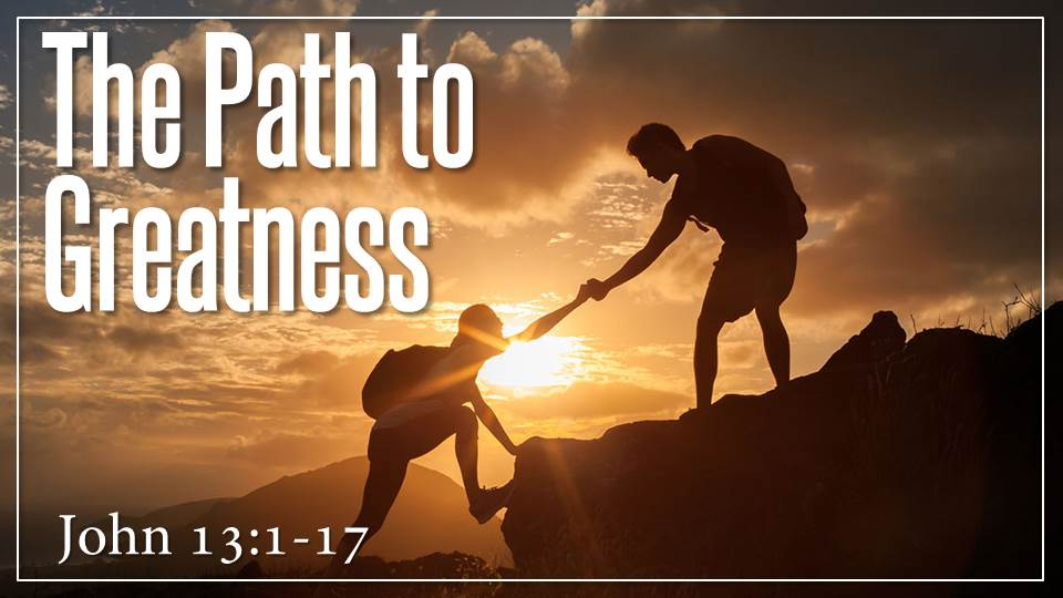 The Path to Greatness_from the Game Changer sermon series, John 13:1-17