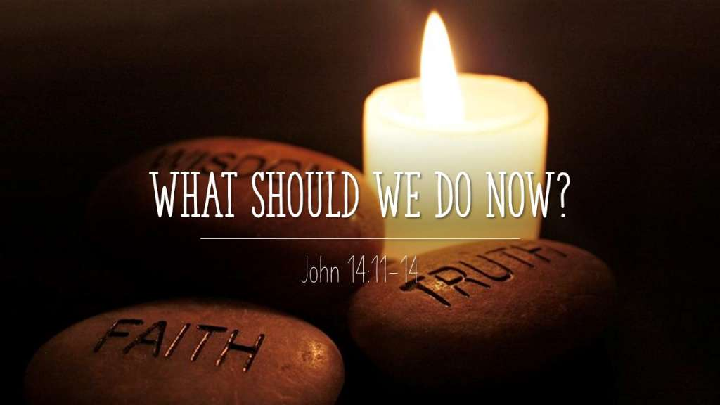 What Should We Do Now_from the Game Changer sermon series, John 14:11-14