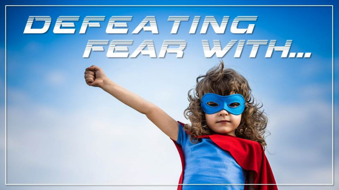 Defeat Fear With...
